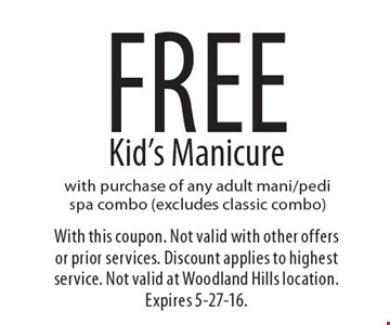 free Kid's Manicure with purchase of any adult mani/pedi spa combo (excludes classic combo). With this coupon. Not valid with other offers or prior services. Discount applies to highest service. Not valid at Woodland Hills location. Expires 5-27-16.