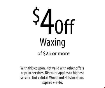 $4 Off Waxing of $25 or more. With this coupon. Not valid with other offers or prior services. Discount applies to highest service. Not valid at Woodland Hills location. Expires 7-8-16.