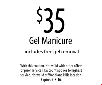 $35 Gel Manicure. Includes free gel removal. With this coupon. Not valid with other offers or prior services. Discount applies to highest service. Not valid at Woodland Hills location. Expires 7-8-16.