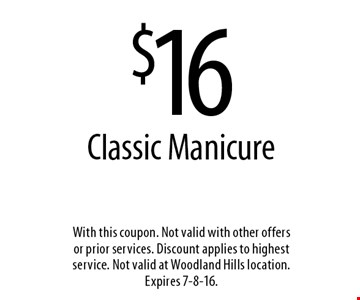 $16 Classic Manicure. With this coupon. Not valid with other offers or prior services. Discount applies to highest service. Not valid at Woodland Hills location. Expires 7-8-16.