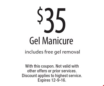 $35 Gel Manicure includes free gel removal. With this coupon. Not valid with other offers or prior services. Discount applies to highest service. Expires 12-9-16.