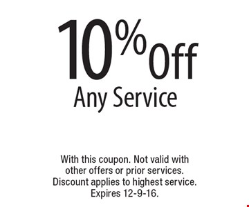 10% Off Any Service. With this coupon. Not valid with other offers or prior services. Discount applies to highest service. Expires 12-9-16.