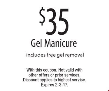 $35 Gel Manicure includes free gel removal. With this coupon. Not valid with other offers or prior services. Discount applies to highest service. Expires 2-3-17.
