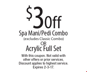 $3 Off Acrylic Full Set Spa Mani/Pedi Combo (excludes Classic Combo). With this coupon. Not valid with other offers or prior services. Discount applies to highest service. Expires 2-3-17.