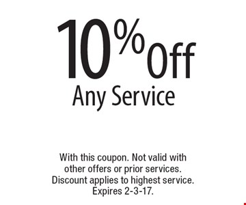 10% Off Any Service. With this coupon. Not valid with other offers or prior services. Discount applies to highest service. Expires 2-3-17.