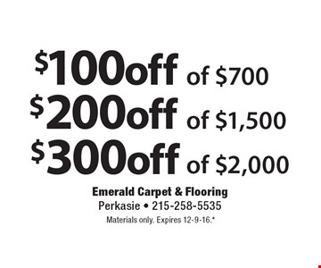 $300 off of $2,000. $200 off of $1,500. $100 off of $700. Materials only. Expires 12-9-16.*All coupons must be given at time measure is set up. No coupons will be taken after quote is given. 1 coupon per customer. See store for details. While supplies last! With this coupon. Not valid with other offers or prior purchases.