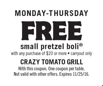 Monday-Thursday FREE small pretzel boli. With any purchase of $20 or more. Carryout only. With this coupon. One coupon per table. Not valid with other offers. Expires 11/25/16.