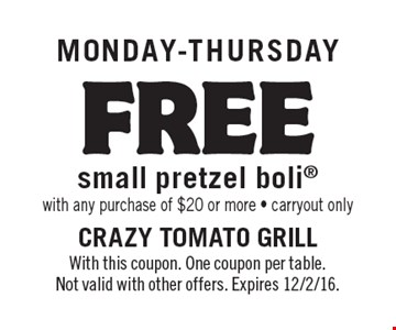 Monday-Thursday FREE small pretzel boli with any purchase of $20 or more - carryout only. With this coupon. One coupon per table. Not valid with other offers. Expires 12/2/16.