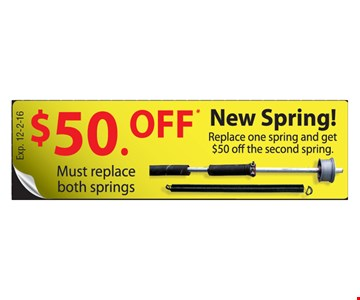 $50 Off New Spring-replace one spring and get $50 off the second spring. Must replace both springs. Expires 12-2-16.