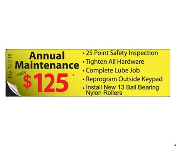 $125 Annual Maintenance-25 point safety inspection, Tighten all hardware, complete lube job, reprogram outside keypad, install new 13 ball bearing nylon rollers. Expires 12-2-16.