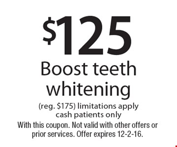 $125 Boost teeth whitening (reg. $175). Limitations apply. Cash patients only. With this coupon. Not valid with other offers or prior services. Offer expires 12-2-16.