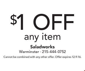 $1 off any item. Cannot be combined with any other offer. Offer expires 12-9-16.