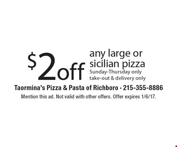 $2off any large or sicilian pizza. Sunday-Thursday onlytake-out & delivery only. Mention this ad. Not valid with other offers. Offer expires 1/6/17.