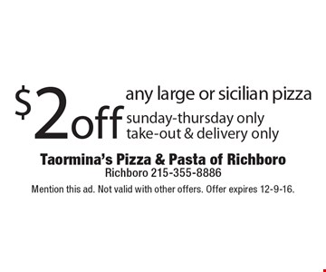 $2 off any large or sicilian pizza. Sunday-Thursday only. Take-out & delivery only. Mention this ad. Not valid with other offers. Offer expires 12-9-16.