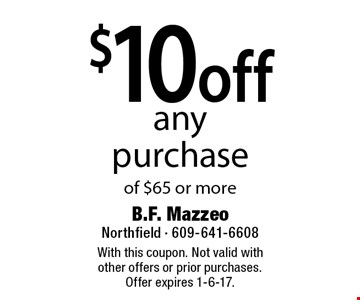$10 off any purchase of $65 or more. With this coupon. Not valid with other offers or prior purchases. Offer expires 1-6-17.