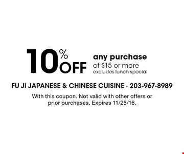 10% Off any purchase of $15 or more. excludes lunch special. With this coupon. Not valid with other offers or prior purchases. Expires 11/25/16.
