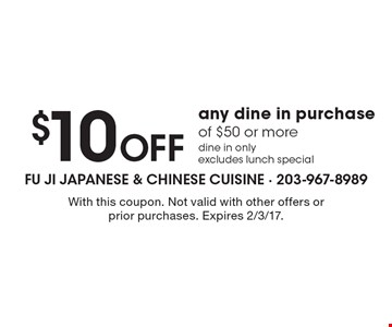 $10 Off any dine in purchaseof $50 or moredine in onlyexcludes lunch special. With this coupon. Not valid with other offers or prior purchases. Expires 2/3/17.