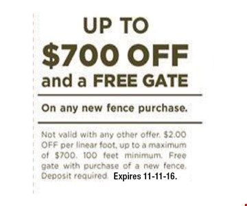 Up To $700 Off. And a FREE Gate. On any new fence purchase. Expires 11-11-16.