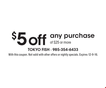 $5 Off Any Purchase Of $25 Or More. With this coupon. Not valid with other offers or nightly specials. Expires 12-9-16.