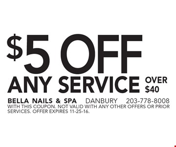 $5 OFF ANY SERVICE over $40. With this coupon. not valid with ANY other offers or prior services. Offer expires 11-25-16.