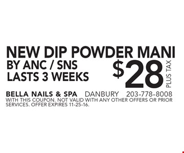 $28 new dip powder mani lasts 3 weeks by ANC / SNS. With this coupon. not valid with ANY other offers or prior services. Offer expires 11-25-16.