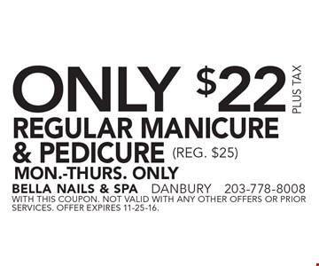 ONLY $22 REGULAR MANICURE & PEDICURE (REG. $25) MON.-Thurs. ONLY. With this coupon. not valid with ANY other offers or prior services. Offer expires 11-25-16.