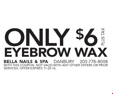 ONLY $6 EYEBROW WAX. With this coupon. not valid with ANY other offers or prior services. Offer expires 11-25-16.