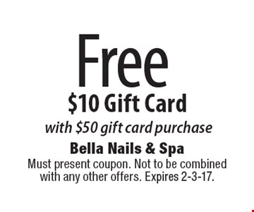 Free $10 Gift Card with $50 gift card purchase. Must present coupon. Not to be combined with any other offers. Expires 2-3-17.