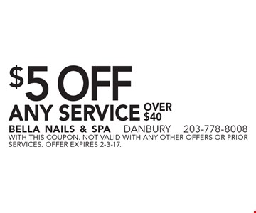 $5 OFF ANY SERVICE over $40. With this coupon. not valid with ANY other offers or prior services. Offer expires 2-3-17.