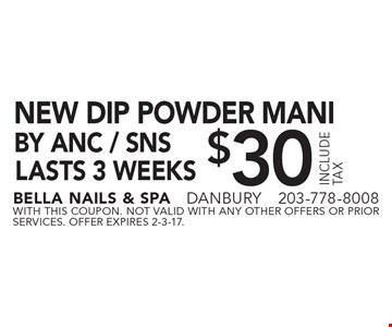 $30 new dip powder mani lasts 3 weeks by ANC / SNS. With this coupon. not valid with ANY other offers or prior services. Offer expires 2-3-17.