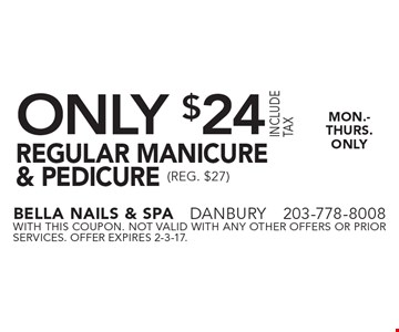 ONLY $24 REGULAR MANICURE & PEDICURE (REG. $27) MON.-Thurs.ONLY. With this coupon. not valid with ANY other offers or prior services. Offer expires 2-3-17.