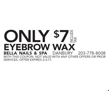 ONLY $7 EYEBROW WAX. With this coupon. not valid with ANY other offers or prior services. Offer expires 2-3-17.