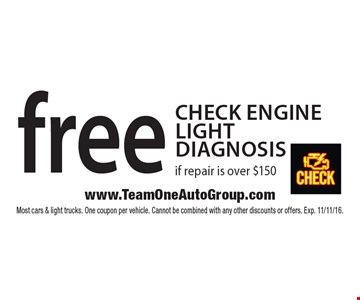 Free Check Engine Light Diagnosis if repair is over $150. Most cars & light trucks. One coupon per vehicle. Cannot be combined with any other discounts or offers. Exp. 11/11/16.
