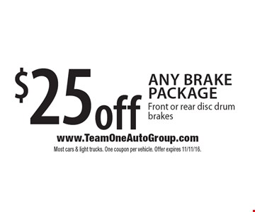 $25 off any brake package. Front or rear disc drum brakes. Most cars & light trucks. One coupon per vehicle. Offer expires 11/11/16.