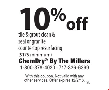 10%off tile & grout clean & seal or granite countertop resurfacing ($175 minimum). With this coupon. Not valid with anyother services. Offer expires 12/2/16.SL
