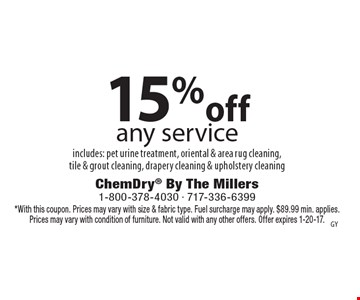 15% off any service. Includes: pet urine treatment, oriental & area rug cleaning, tile & grout cleaning, drapery cleaning & upholstery cleaning. *With this coupon. Prices may vary with size & fabric type. Fuel surcharge may apply. $89.99 min. applies. Prices may vary with condition of furniture. Not valid with any other offers. Offer expires 1-20-17.