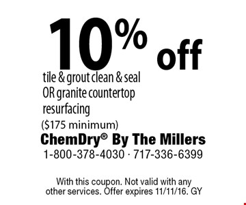 10% off tile & grout clean & seal OR granite countertop resurfacing ($175 minimum). With this coupon. Not valid with anyother services. Offer expires 11/11/16. GY