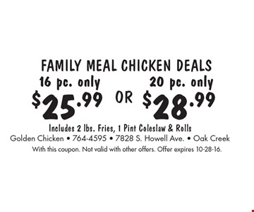 Family Meal Chicken Deals $25.99 16 pc. only. or $28.99 20 pc. only.  Includes 2 lbs. Fries, 1 Pint Coleslaw & Rolls. With this coupon. Not valid with other offers. Offer expires 10-28-16.
