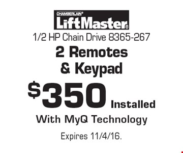 $350 Installed 1/2 HP Chain Drive 8365-267 2 Remotes & Keypad With MyQ Technology. Expires 11/4/16.