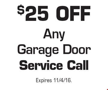 $25 OFF Any Garage Door Service Call. Expires 11/4/16.