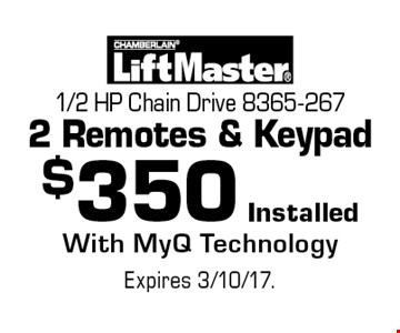 $350 Installed 1/2 HP Chain Drive 8365-2672 Remotes & Keypad With MyQ Technology. Expires 3/10/17.