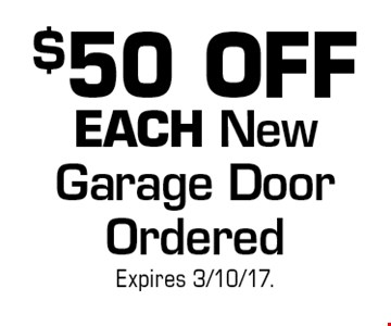 $50 OFF EACH New Garage Door Ordered. Expires 3/10/17.