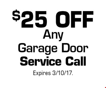 $25 OFF Any Garage Door Service Call. Expires 3/10/17.