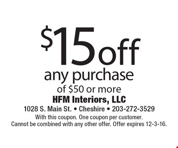 $15 off any purchase of $50 or more. With this coupon. One coupon per customer. Cannot be combined with any other offer. Offer expires 12-3-16.