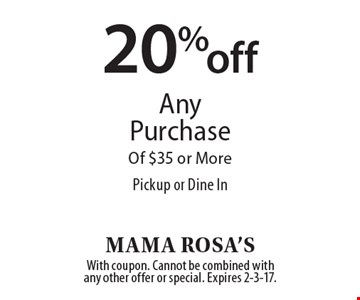 20% off Any Purchase Of $35 or More Pickup or Dine In. With coupon. Cannot be combined with  any other offer or special. Expires 2-3-17.