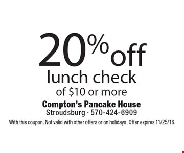 20% off lunch check of $10 or more. With this coupon. Not valid with other offers or on holidays. Offer expires 11/25/16.