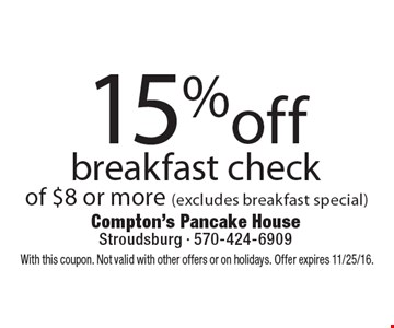 15% off breakfast check of $8 or more (excludes breakfast special). With this coupon. Not valid with other offers or on holidays. Offer expires 11/25/16.