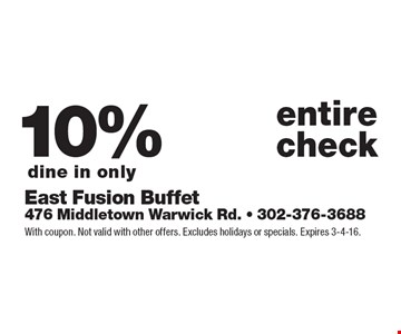 10% off entire check, dine in only. With coupon. Not valid with other offers. Excludes holidays or specials. Expires 3-4-16.