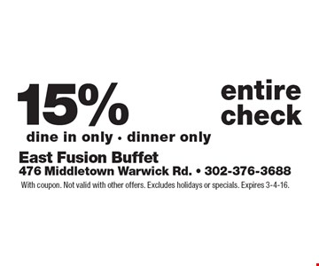 15% off entire check, dine in only • dinner only. With coupon. Not valid with other offers. Excludes holidays or specials. Expires 3-4-16.