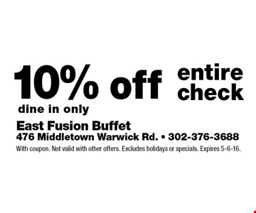 10% off entire check. dine in only. With coupon. Not valid with other offers. Excludes holidays or specials. Expires 5-6-16.